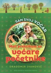 Sam svoj voćar - praktikum za voćare Dragomir Ivanović
